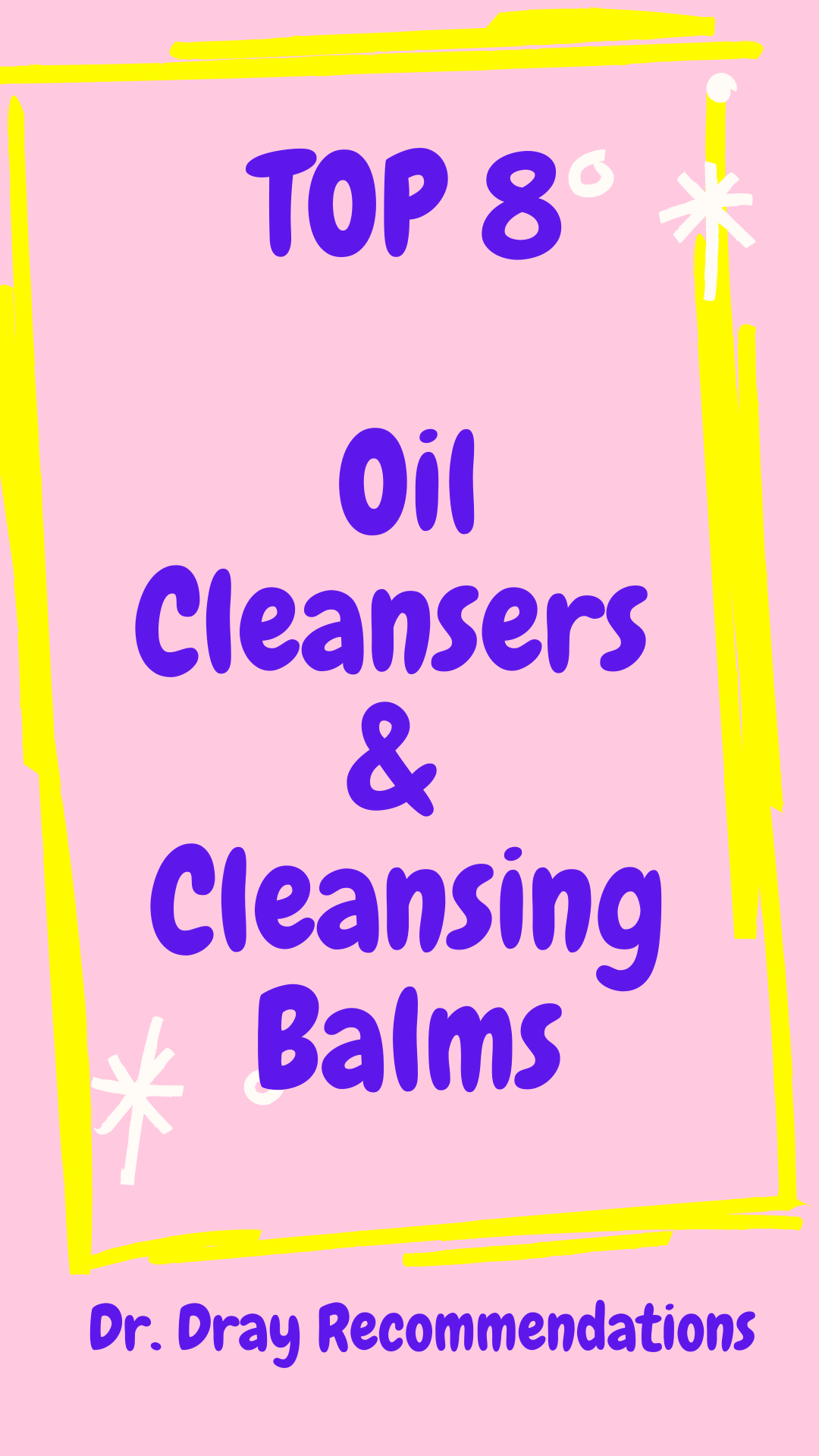 TOP 8 Oil Cleansers & Cleansing Balms - Dr. Dray Recommendations