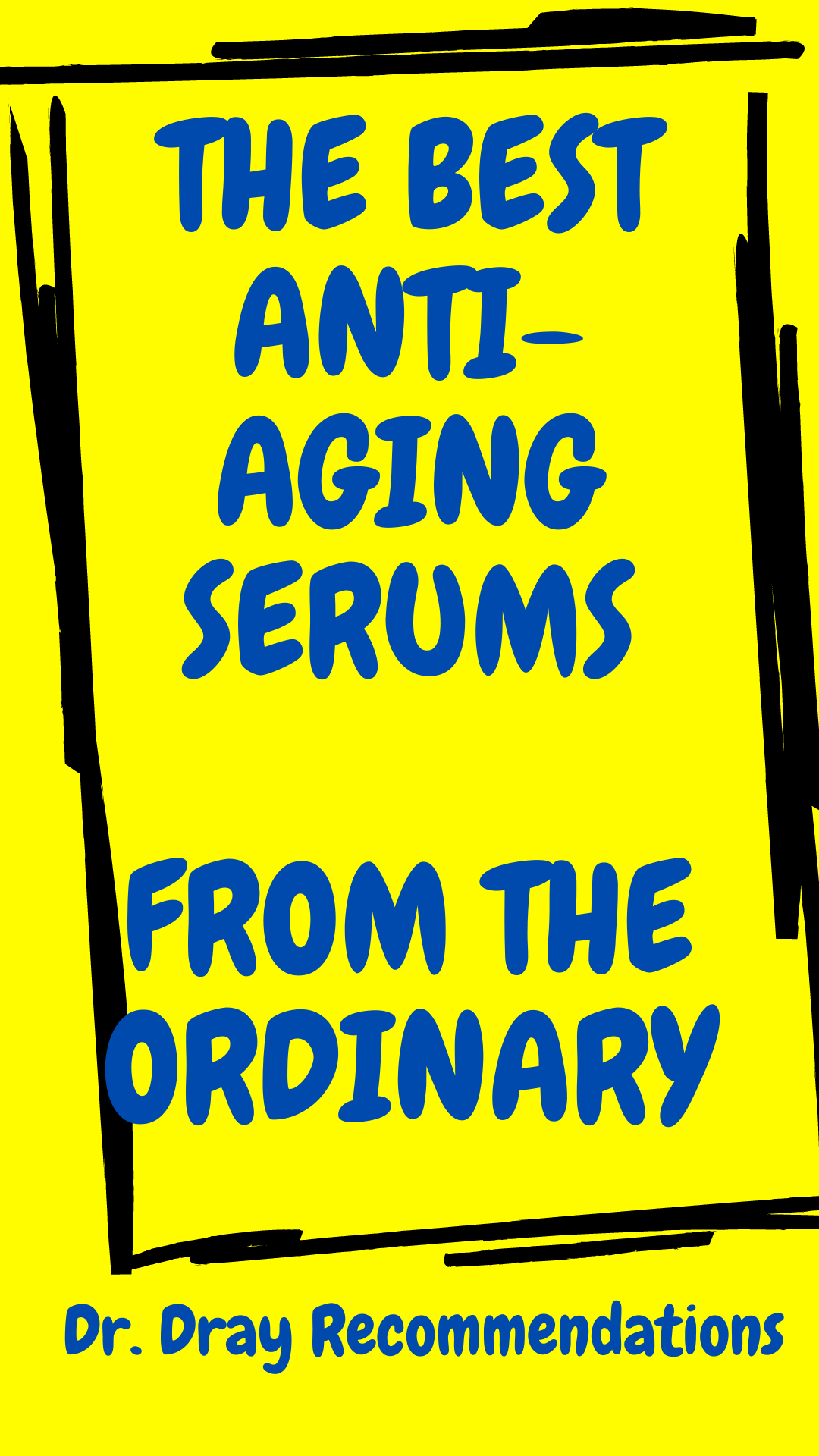 DR. DRAY RECOMMENDATIONS - BEST ANTI-AGING SERUMS
